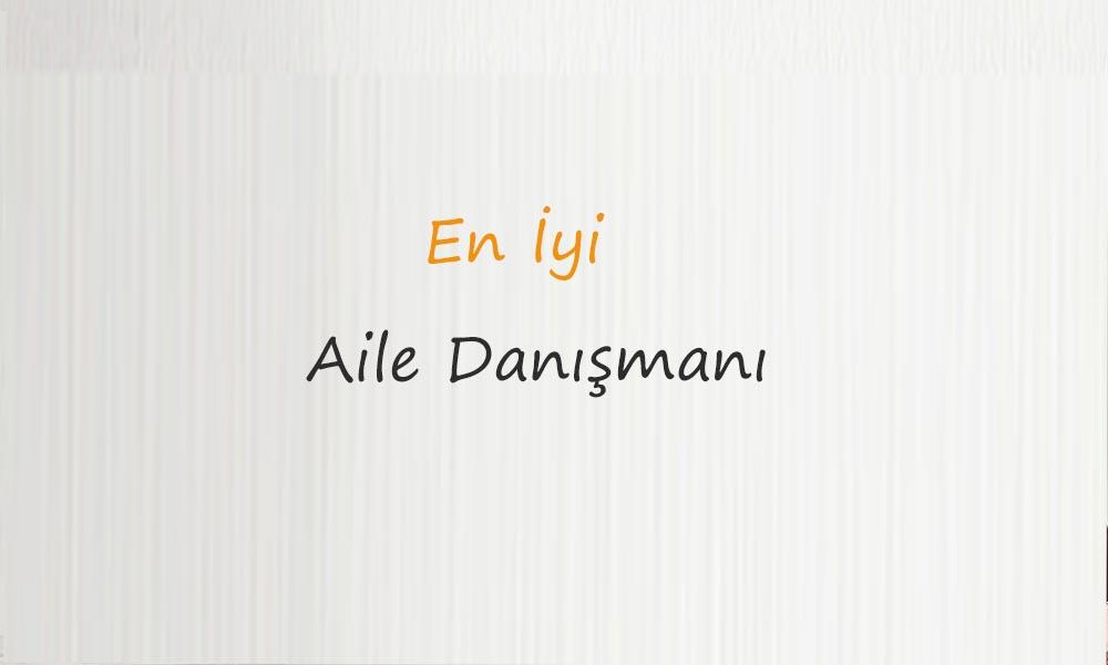 En Iyi Aile Danismani